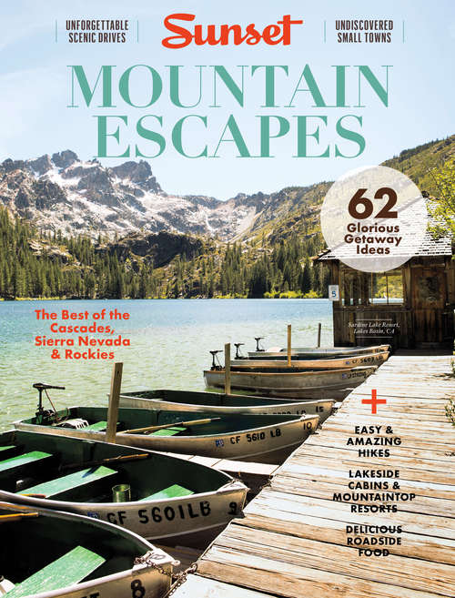 SUNSET Mountain Escapes: The Best of the Cascades, Sierra Nevada & Rockies (Sunset Special Issue Magazine)