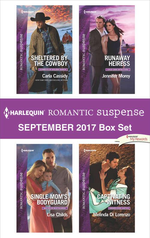 Harlequin Romantic Suspense September 2017 Box Set: Sheltered by the Cowboy\Single Mom's Bodyguard\Runaway Heiress\Captivating Witness