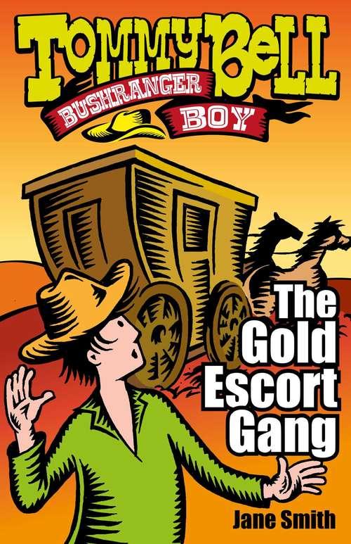 Tommy Bell Bushranger Boy: The Gold Escort Gang (Tommy Bell Bushranger Boy #3)