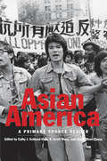 Asian America: A Primary Source Reader