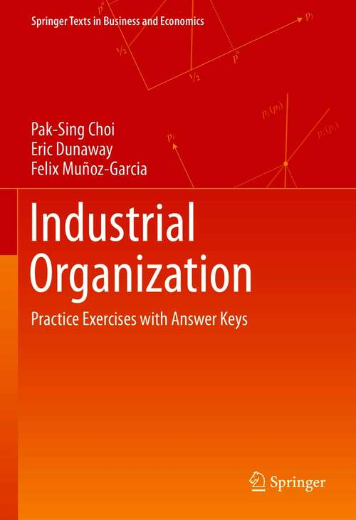 Industrial Organization: Practice Exercises with Answer Keys (Springer Texts in Business and Economics)