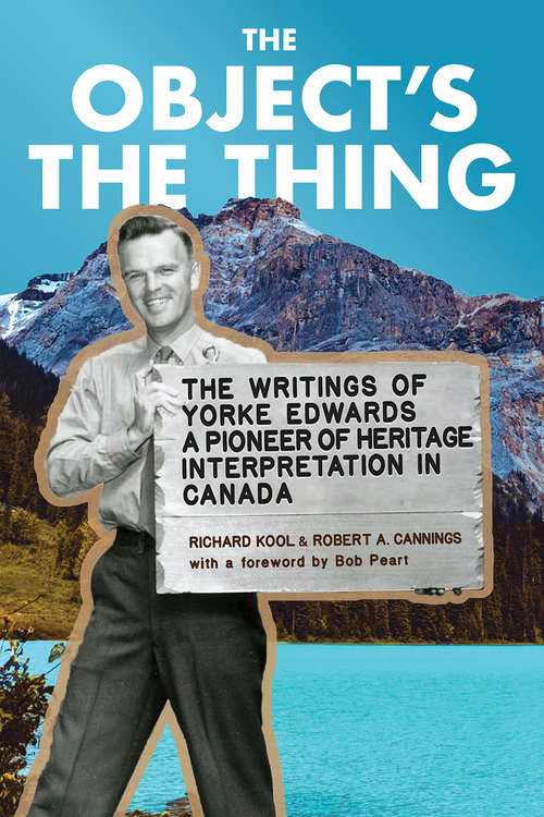 The Object's the Thing: The Writings of R. Yorke Edwards, a Pioneer of Heritage Interpretation in Canada