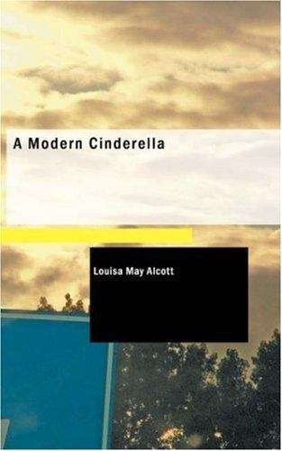 A Modern Cinderella; Or, The Little Old Shoe, and Other Stories