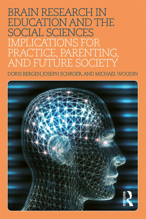 Brain Research in Education and the Social Sciences: Implications for Practice, Parenting, and Future Society