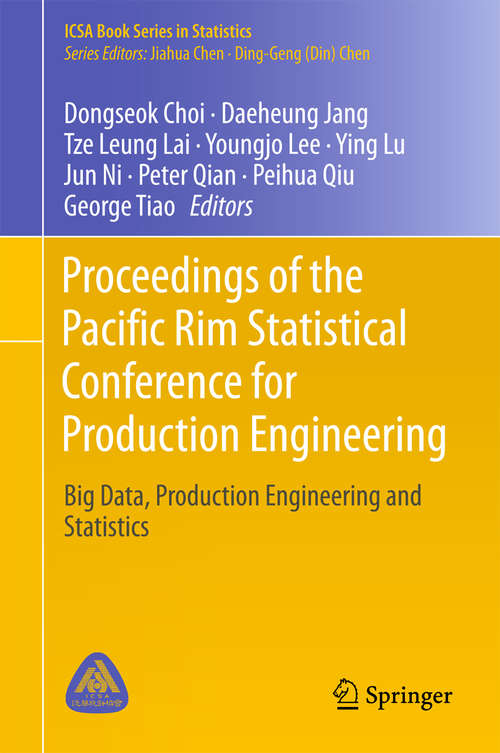 Proceedings of the Pacific Rim Statistical Conference for Production Engineering: Big Data, Production Engineering And Statistics (ICSA Book Series in Statistics)