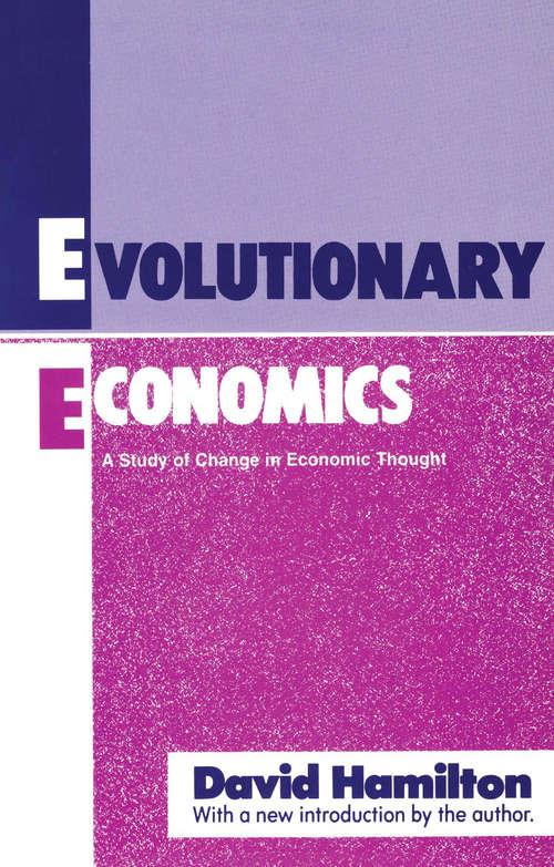 Evolutionary Economics: A Study of Change in Economic Thought (Routledge Advances In Heterodox Economics Ser. #11)