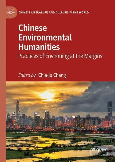 Chinese Environmental Humanities: Practices of Environing at the Margins (Chinese Literature and Culture in the World)