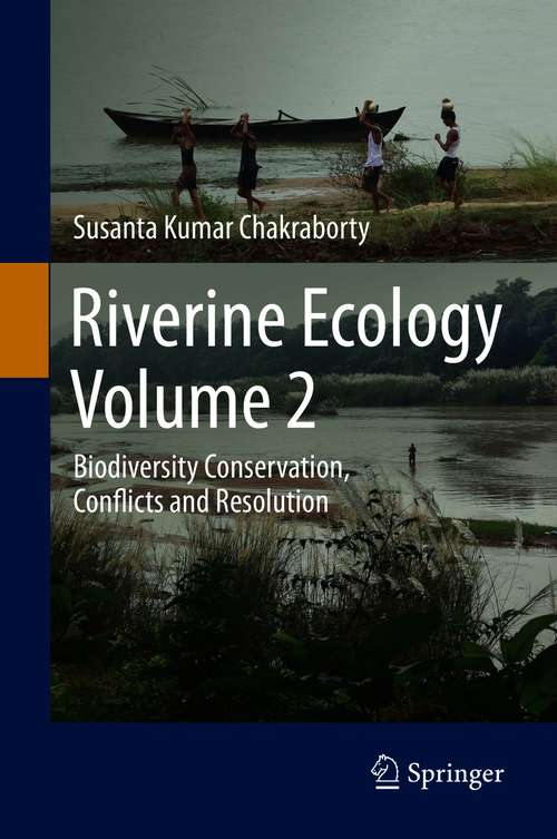 Riverine Ecology Volume 2: Biodiversity Conservation, Conflicts and Resolution