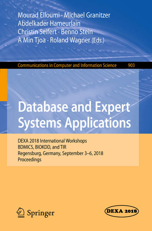 Database and Expert Systems Applications: DEXA 2018 International Workshops, BDMICS, BIOKDD, and TIR, Regensburg, Germany, September 3–6, 2018, Proceedings (Communications in Computer and Information Science #903)