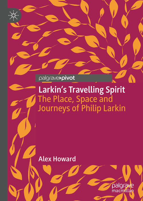 Larkin's Travelling Spirit: The Place, Space and Journeys of Philip Larkin
