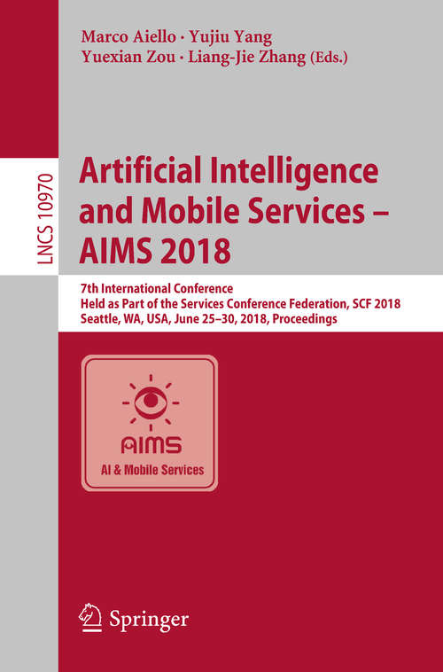Artificial Intelligence and Mobile Services – AIMS 2018: 7th International Conference, Held as Part of the Services Conference Federation, SCF 2018, Seattle, WA, USA, June 25-30, 2018, Proceedings (Lecture Notes in Computer Science #10970)