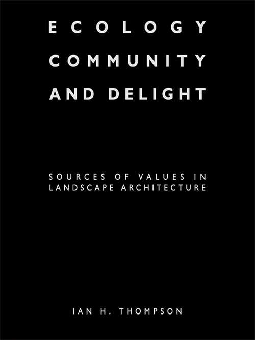 Ecology, Community and Delight: An Inquiry into Values in Landscape Architecture