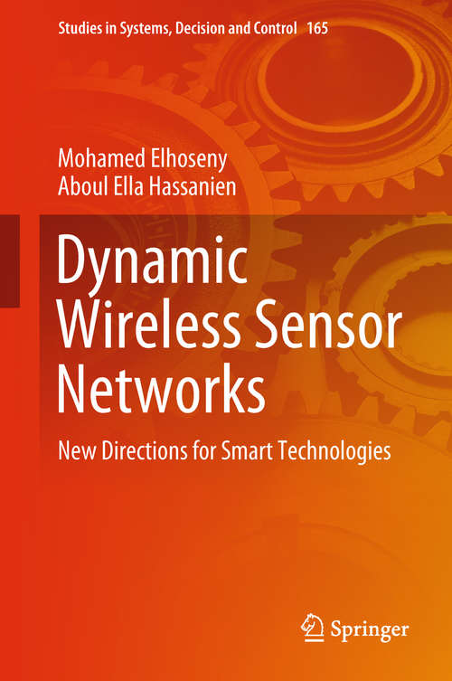 Dynamic Wireless Sensor Networks: New Directions For Smart Technologies (Studies in Systems, Decision and Control #165)