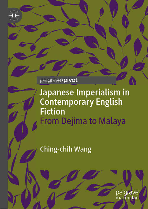 Japanese Imperialism in Contemporary English Fiction: From Dejima to Malaya