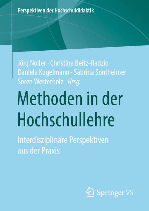 Methoden in der Hochschullehre: Interdisziplinäre Perspektiven aus der Praxis (Perspektiven der Hochschuldidaktik)