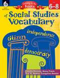 Getting to the Roots of Social Studies Vocabulary, Grades 6-8