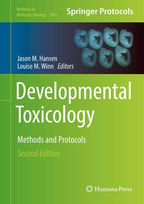 Developmental Toxicology: Methods and Protocols (Methods in Molecular Biology #1965)