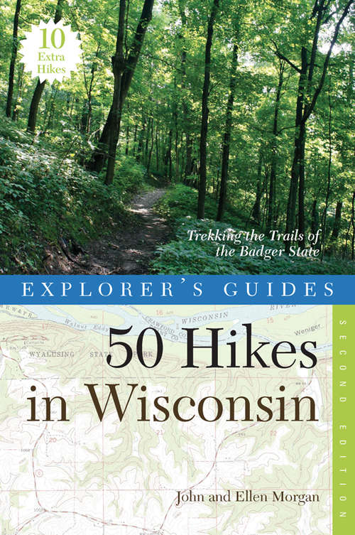 50 Hikes in Wisconsin: Trekking the Trails of the Badger State (Second Edition) (Explorer's Guide)