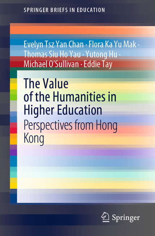 The Value of the Humanities in Higher Education: Perspectives from Hong Kong (SpringerBriefs in Education)