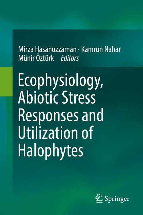 Ecophysiology, Abiotic Stress Responses and Utilization of Halophytes
