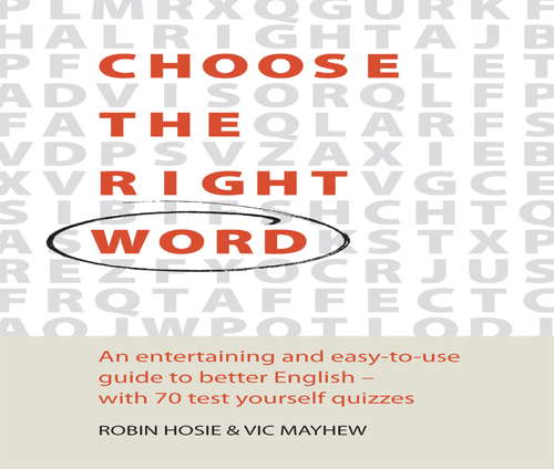 Choose The Right Word: An Entertaining And Easy-to-use Guide To Better English- With 70 Test Yourself Quizzes