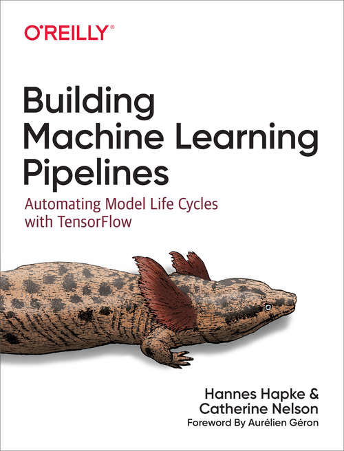 Building Machine Learning Pipelines: Automating Model Life Cycles With Tensorflow