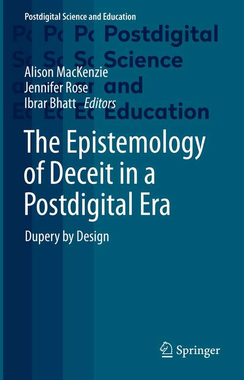 The Epistemology of Deceit in a Postdigital Era: Dupery by Design (Postdigital Science and Education)