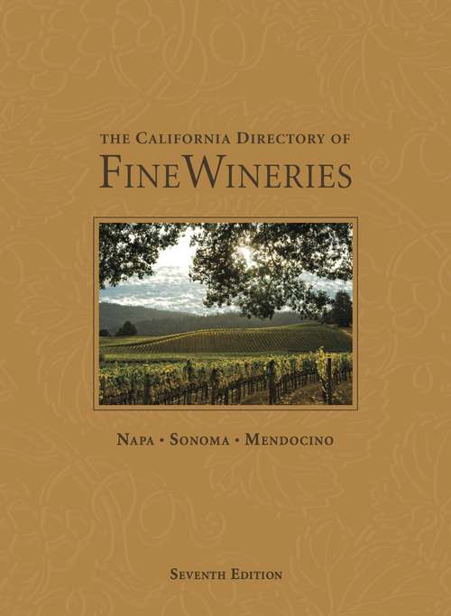 The California Directory of Fine Wineries--Northern Region (7th Edition)