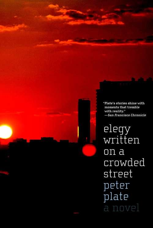 Elegy Written on a Crowded Street: A Novel