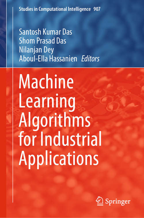 Machine Learning Algorithms for Industrial Applications (Studies in Computational Intelligence #907)