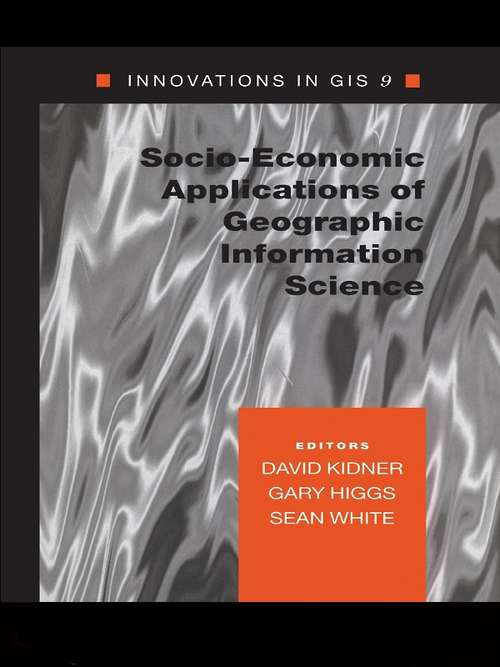Socio-Economic Applications of Geographic Information Science (Innovations In Gis Ser. #Vol. 9)