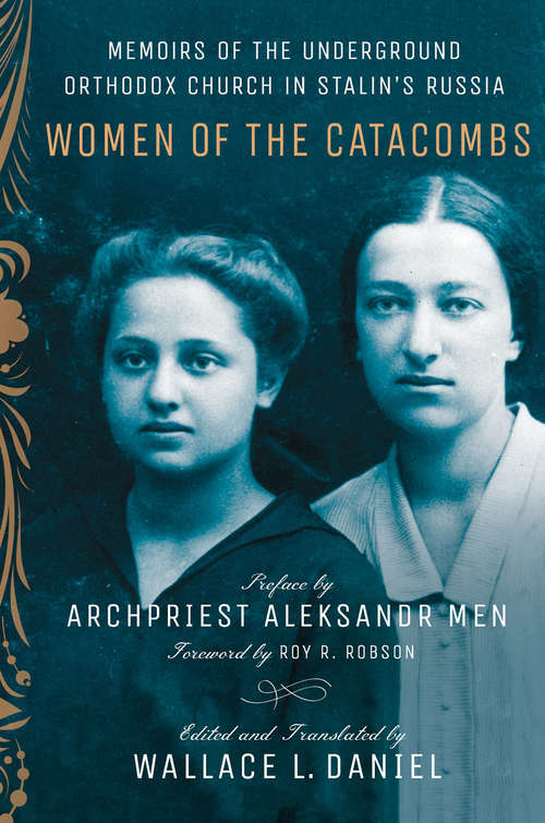 Women of the Catacombs: Memoirs of the Underground Orthodox Church in Stalin's Russia (NIU Series in Slavic, East European, and Eurasian Studies)