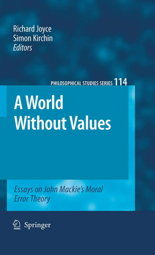 A World Without Values: Essays on John Mackie's Moral Error Theory (Philosophical Studies Series #114)