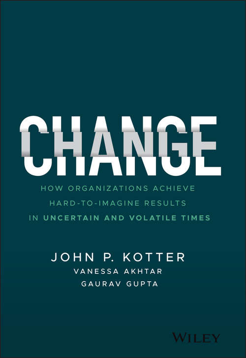 Change: How Organizations Achieve Hard-to-Imagine Results in Uncertain and Volatile Times (Hbr's 10 Must Reads Ser.)