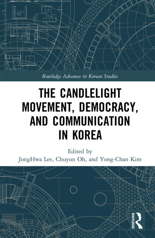 The Candlelight Movement, Democracy, and Communication in Korea (Routledge Advances in Korean Studies)