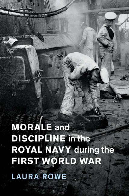Morale and Discipline in the Royal Navy during the First World War (Studies in the Social and Cultural History of Modern Warfare #54)
