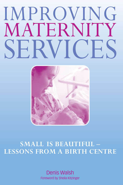 Improving Maternity Services: The Epidemiologically Based Needs Assessment Reviews, Vol 2