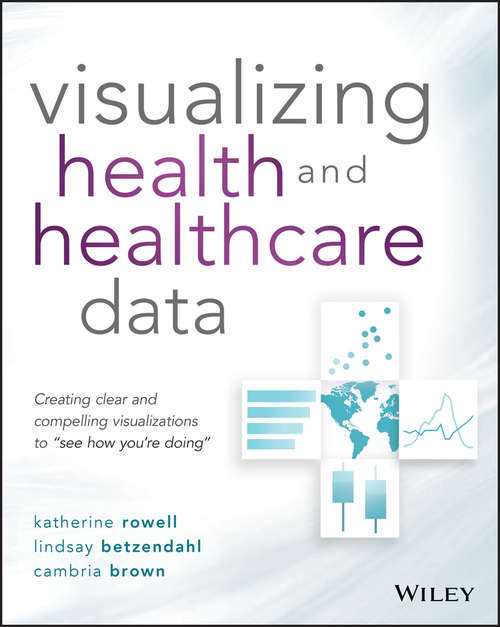 """Visualizing Health and Healthcare Data: Creating Clear and Compelling Visualizations to """"See How You're Doing"""""""