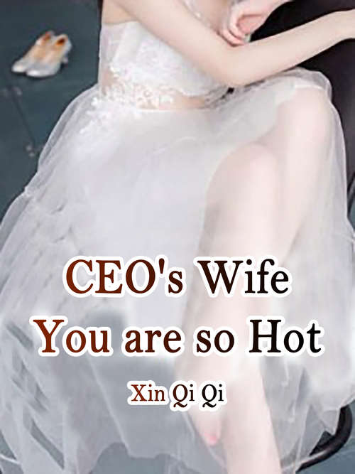 CEO's Wife, You are so Hot: Volume 1 (Volume 1 #1)