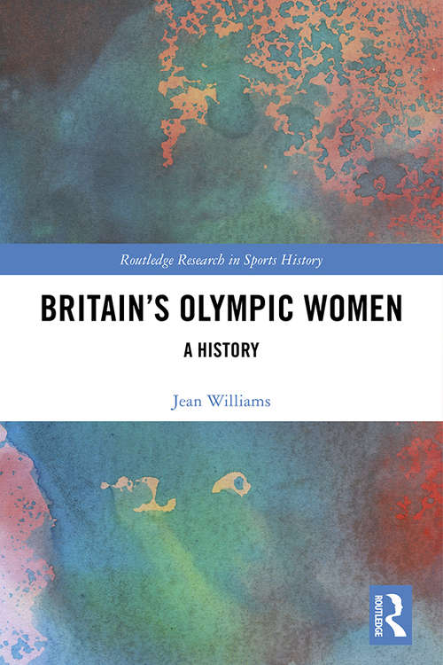 Britain's Olympic Women: A History (Routledge Research in Sports History)