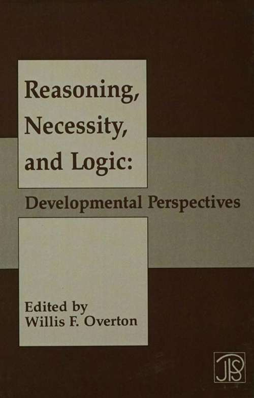 Reasoning, Necessity, and Logic: Developmental Perspectives (Jean Piaget Symposia Series)