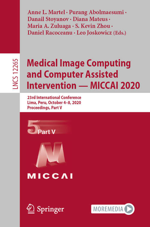 Medical Image Computing and Computer Assisted Intervention – MICCAI 2020: 23rd International Conference, Lima, Peru, October 4–8, 2020, Proceedings, Part V (Lecture Notes in Computer Science #12265)