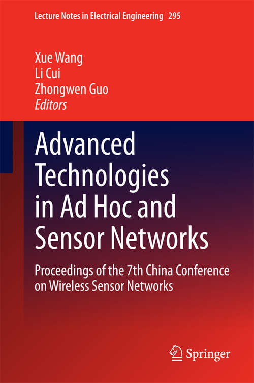 Advanced Technologies in Ad Hoc and Sensor Networks: Proceedings of the 7th China Conference on Wireless Sensor Networks (Lecture Notes in Electrical Engineering #295)