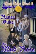 The Mud Rose (Time Rose Ser. #Vol. 2) by Renee Duke