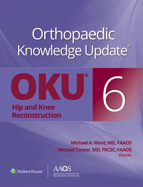 Orthopaedic Knowledge Update®: Hip and Knee Reconstruction 6 (Aaos - American Academy Of Orthopaedic Surgeons Ser.)