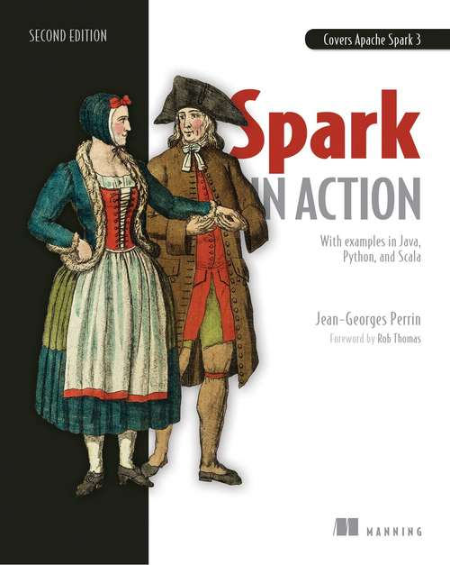 Spark in Action: Covers Apache Spark 3 with Examples in Java, Python, and Scala