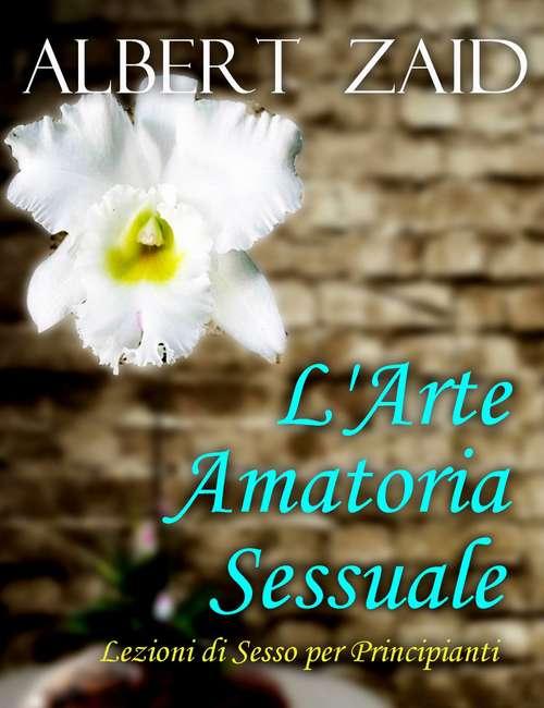 L'Arte Amatoria - Sessuale Lezioni di Sesso per Principianti