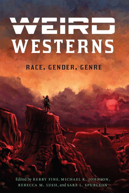 Weird Westerns: Race, Gender, Genre (Postwestern Horizons)