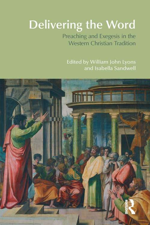 Delivering the Word: Preaching and Exegesis in the Western Christian Tradition (BibleWorld)