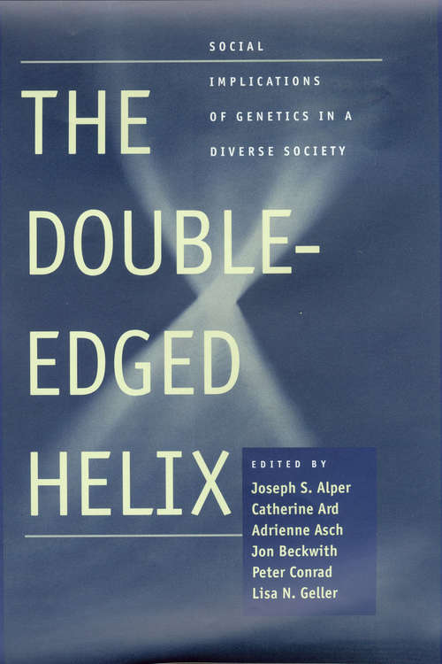 The Double-Edged Helix: Social Implications of Genetics in a Diverse Society (Bioethics)